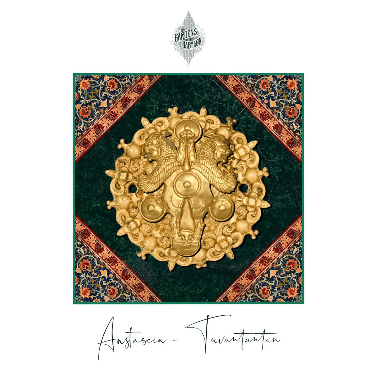 anstascia, astascia tuvantantan, releases, the gardens of babylon